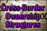 Cross-Border Ownership Structures: Lessons Learned Under Tough IRS Scrutiny