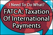 I Need To Do What? Taxation Of International Payments In A FATCA-Filled World