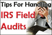 Tips For Handling IRS Field Audits